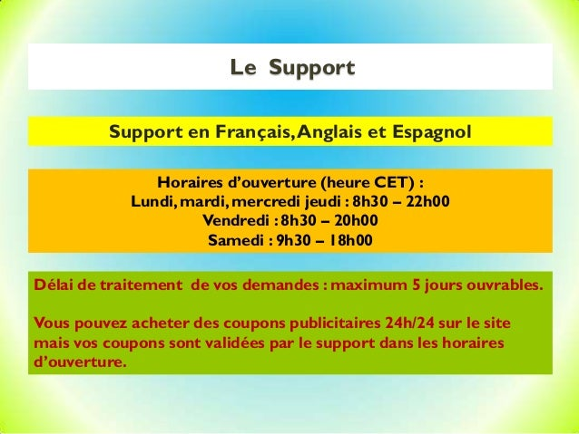 Le Support Support en Français,Anglais et Espagnol Horaires d'ouverture (heure CET) : Lundi, mardi, mercredi jeudi : 8h30 ...