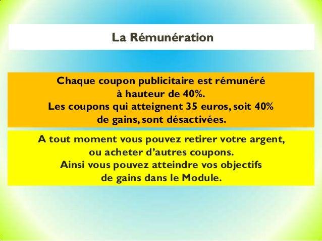 La Rémunération Chaque coupon publicitaire est rémunéré à hauteur de 40%. Les coupons qui atteignent 35 euros, soit 40% de...