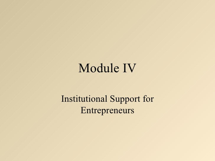 Module IVInstitutional Support for      Entrepreneurs