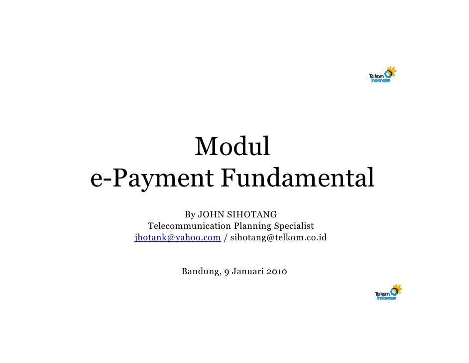 Modul e-Payment Fundamental              By JOHN SIHOTANG       Telecommunication Planning Specialist    jhotank@yahoo.com...