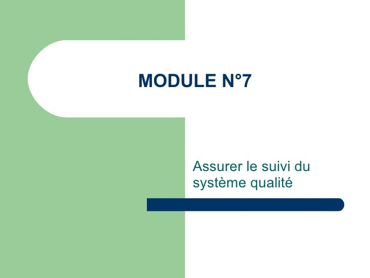 MODULE N°7 Assurer le suivi du système qualité