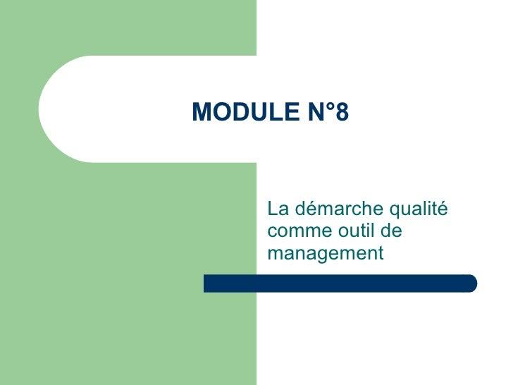 MODULE N°8 La démarche qualité comme outil de management