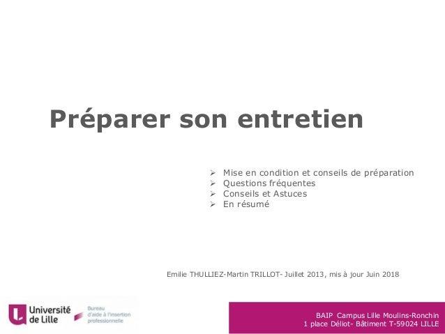BAIP Campus Lille Moulins-Ronchin 1 place Déliot- Bâtiment T-59024 LILLE Préparer son entretien Emilie THULLIEZ-Martin TRI...