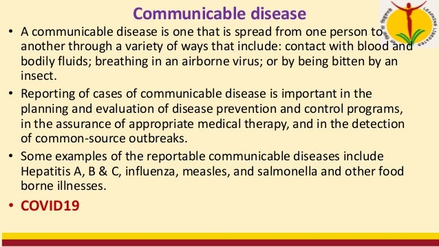 Communicable disease • A communicable disease is one that is spread from one person to another through a variety of ways t...