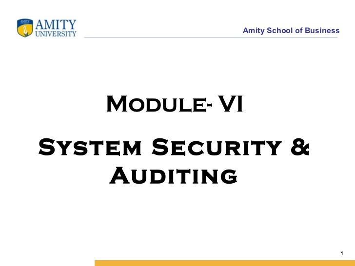 Amity School of Business    Module- VISystem Security &    Auditing                                        1