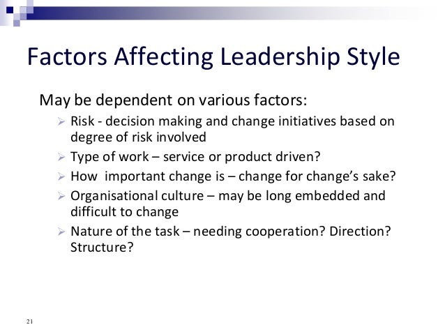 factors influence on leadership style choice Beyond the boundaries of risk: factors influencing the risk-taking propensity of student leaders and implications education programs the factors include selection of appropriate theory, teaching finally, specific skills, behaviors, and the environment of practicing leaders are investigated to ascertain their impact and.