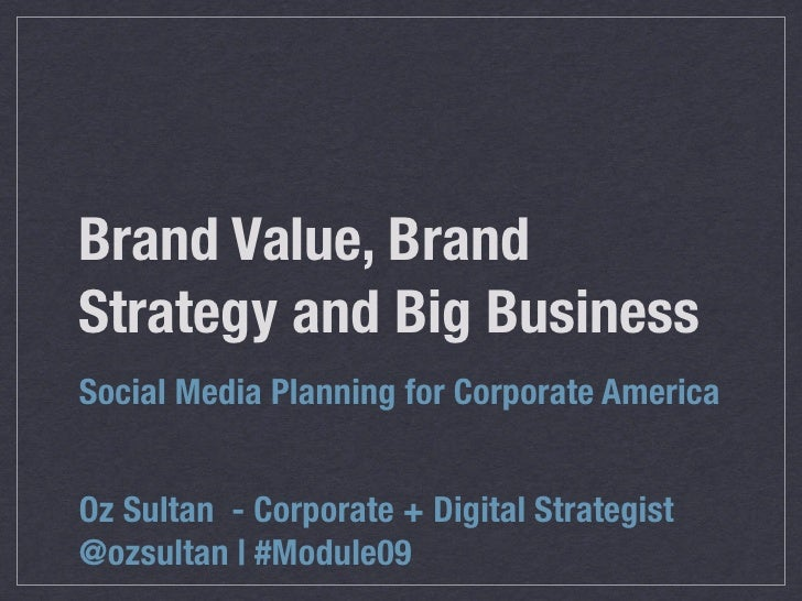 Brand Value, Brand Strategy and Big Business Social Media Planning for Corporate America   Oz Sultan - Corporate + Digital...
