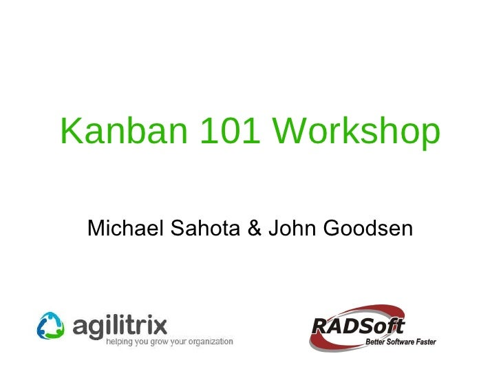 Kanban 101 Workshop Michael Sahota & John Goodsen