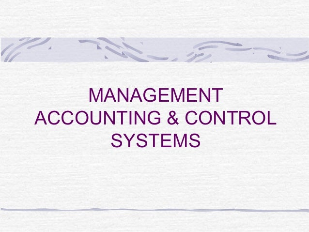 MANAGEMENT ACCOUNTING & CONTROL SYSTEMS