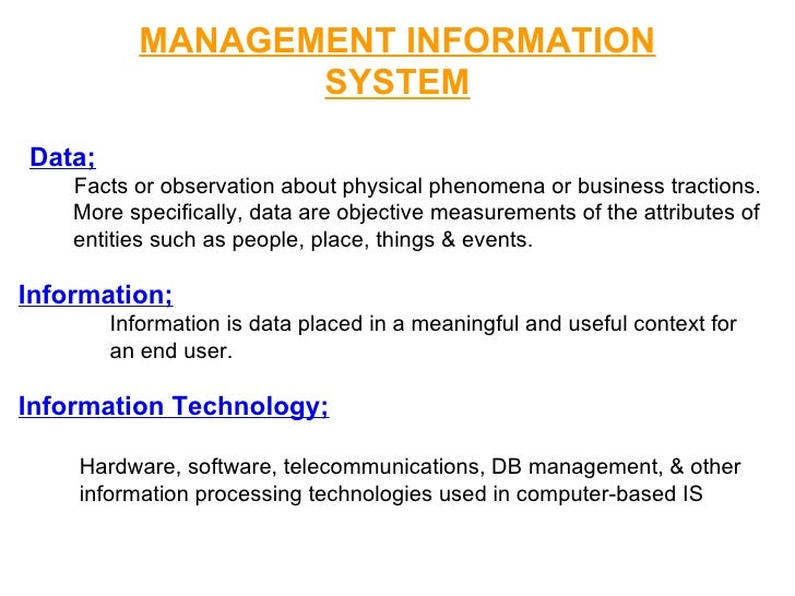 MANAGEMENT INFORMATION SYSTEM Data; Facts or observation about physical phenomena or business tractions. More specifically...