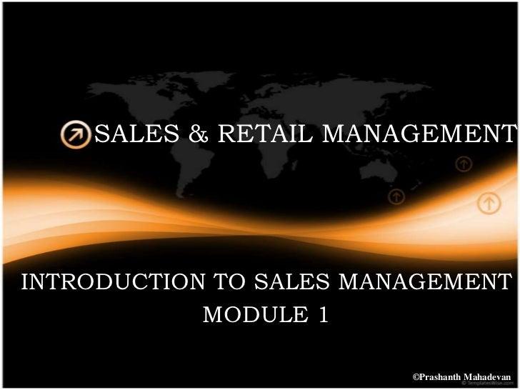 SALES & RETAIL MANAGEMENTINTRODUCTION TO SALES MANAGEMENT            MODULE 1                         ©Prashanth Mahadevan