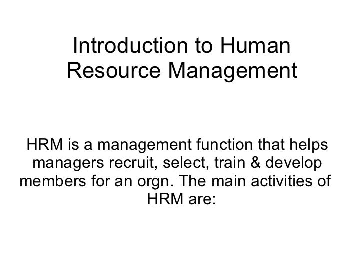 Introduction to Human Resource Management HRM is a management function that helps managers recruit, select, train & develo...