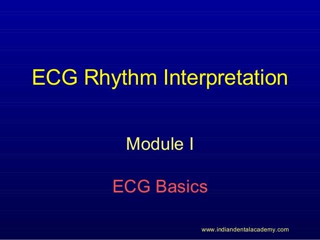 ECG Rhythm Interpretation Module I ECG Basics www.indiandentalacademy.com