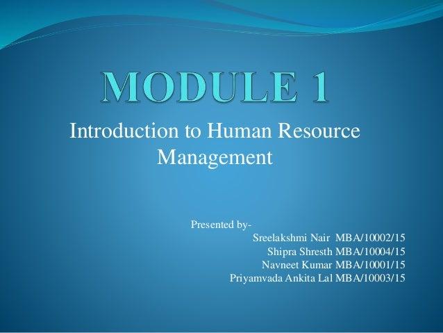 Introduction to Human Resource Management Presented by- Sreelakshmi Nair MBA/10002/15 Shipra Shresth MBA/10004/15 Navneet ...