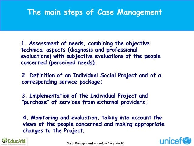 The main steps of Case Management1. Assessment of needs, combining the objectivetechnical aspects (diagnosis and professio...
