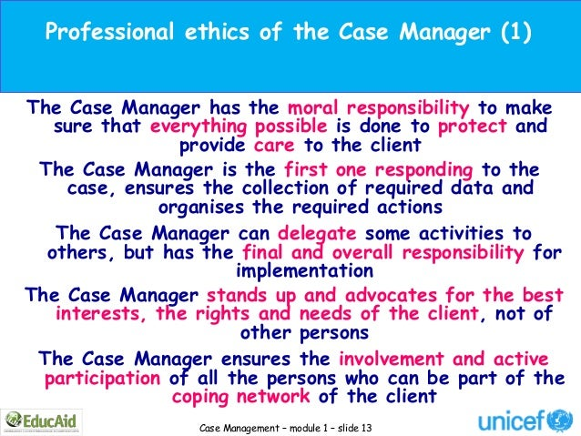 Professional ethics of the Case Manager (1)The Case Manager has the moral responsibility to make   sure that everything po...
