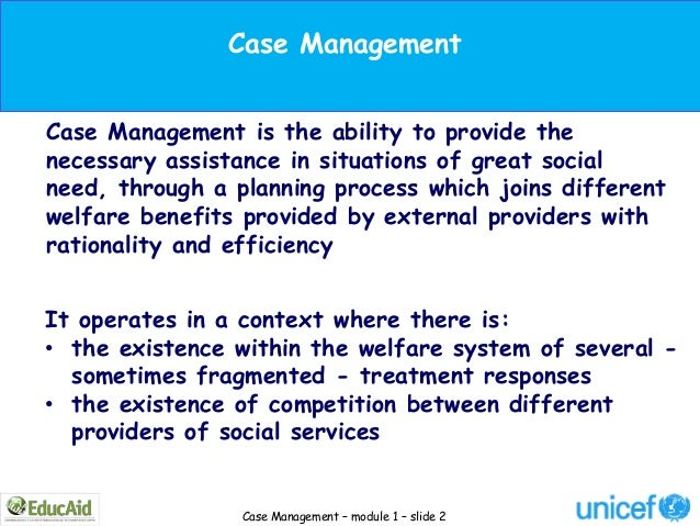 Case ManagementCase Management is the ability to provide thenecessary assistance in situations of great socialneed, throug...