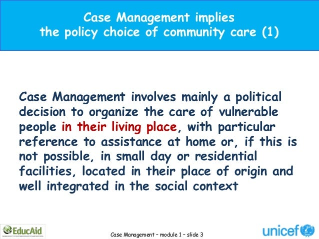 Case Management implies   the policy choice of community care (1)Case Management involves mainly a politicaldecision to or...