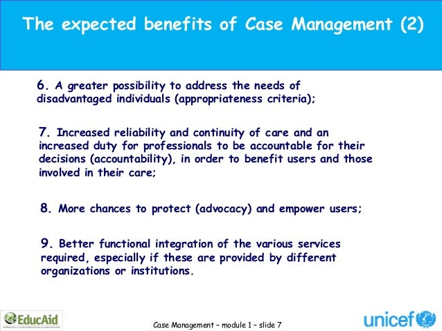 The expected benefits of Case Management (2) 6. A greater possibility to address the needs of disadvantaged individuals (a...
