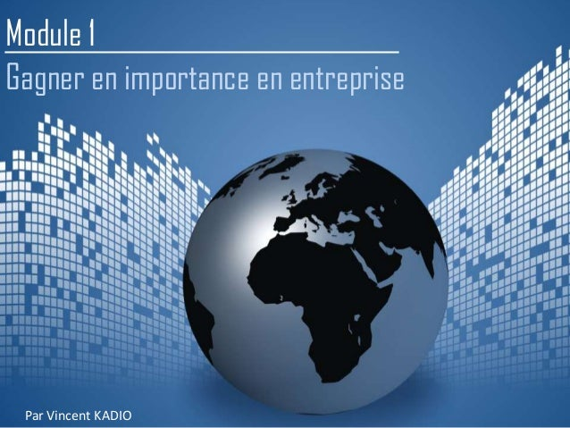 Module 1Gagner en importance en entreprisePar Vincent KADIO