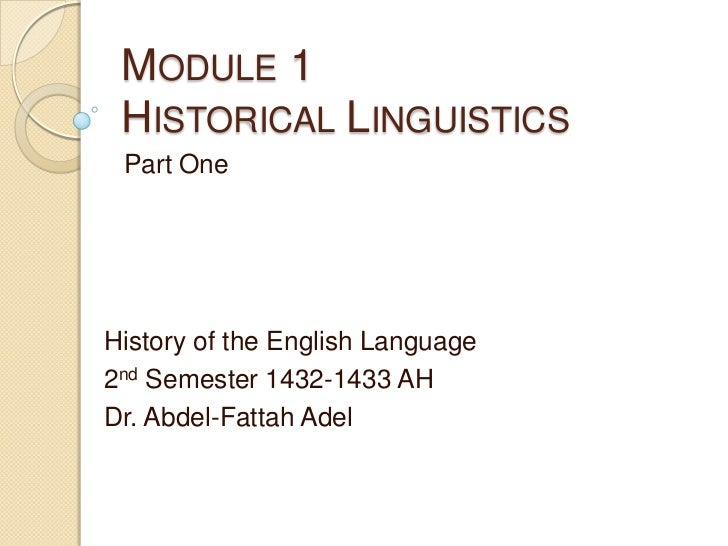 MODULE 1 HISTORICAL LINGUISTICS Part OneHistory of the English Language2nd Semester 1432-1433 AHDr. Abdel-Fattah Adel