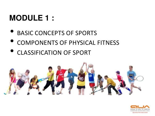 MODULE 1 :• BASIC CONCEPTS OF SPORTS• COMPONENTS OF PHYSICAL FITNESS• CLASSIFICATION OF SPORT