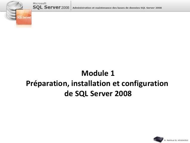 Module 1 Préparation, installation et configuration de SQL Server 2008