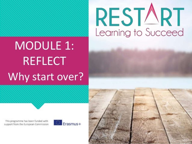 MODULE 1: REFLECT Why start over?