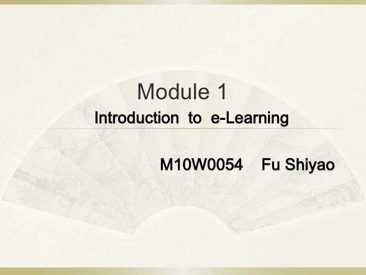 Module 1<br />Introduction to  e-Learning <br />M10W0054    Fu Shiyao<br />