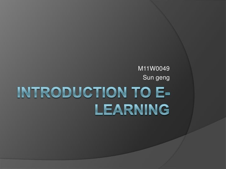 Introduction to E-Learning<br />M11W0049<br />Sun geng<br />