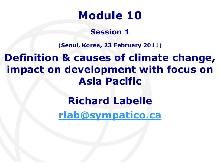 Definition & causes of climate change, impact on development with focus on Asia Pacific<br />Richard Labelle<br />rlab@sym...