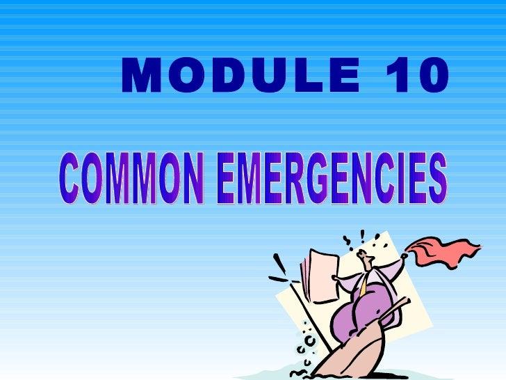 MODULE 10 COMMON EMERGENCIES