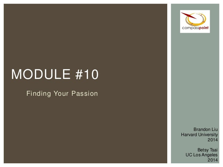 MODULE #10 Finding Your Passion                             Brandon Liu                        Harvard University         ...