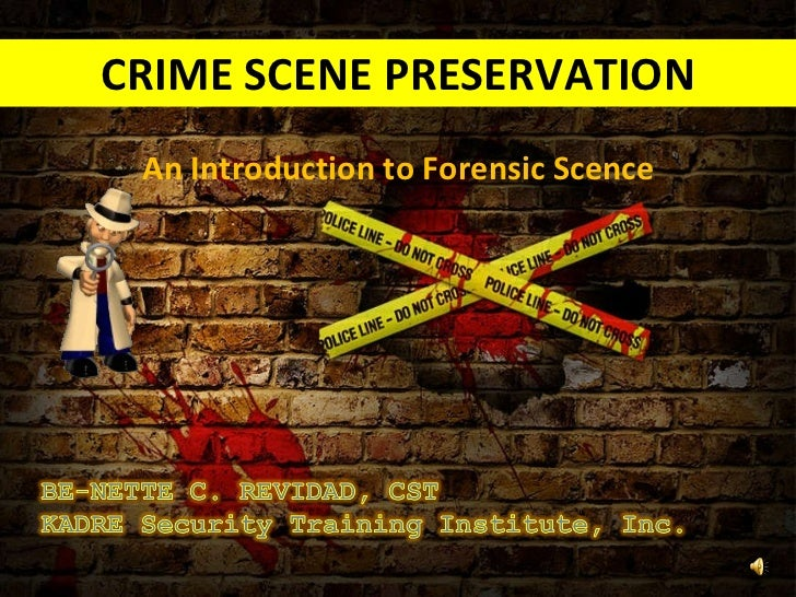 CRIME SCENE PRESERVATION An Introduction to Forensic Scence