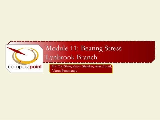 Module 11: Beating Stress Lynbrook Branch By: Carl Shan, Kavya Shankar, Anu Prasad, Varun Pemmaraju