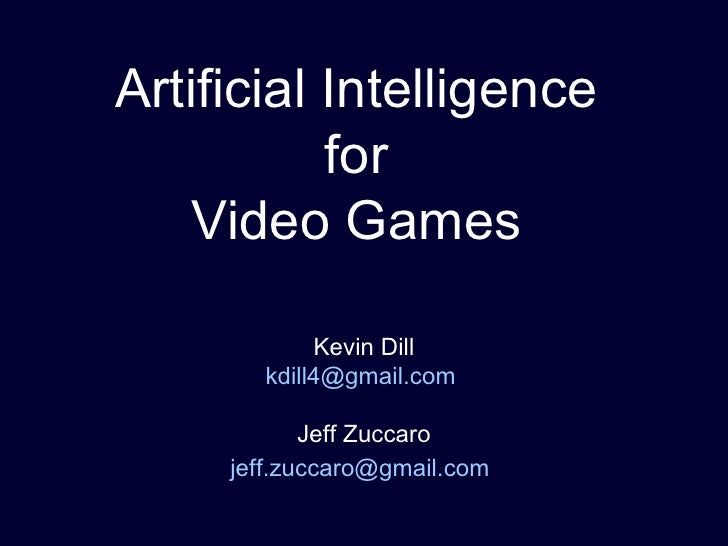 Artificial Intelligence  for  Video Games  Kevin Dill [email_address]   Jeff Zuccaro [email_address]