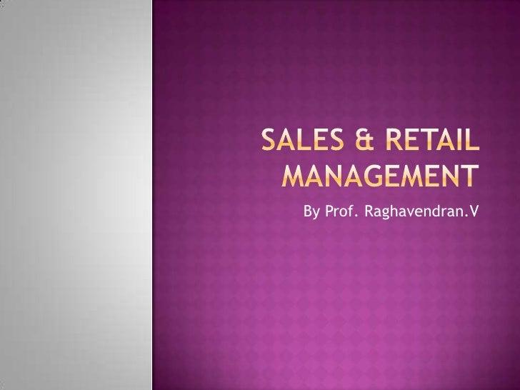 SALEs & RETAIL MANAGEMENT<br />By Prof. Raghavendran.V<br />