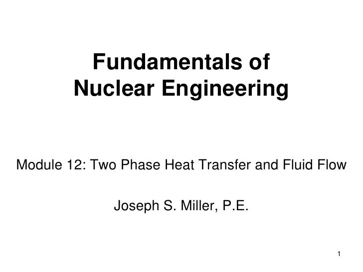Fundamentals of         Nuclear Engineering   Module 12: Two Phase Heat Transfer and Fluid Flow                Joseph S. M...