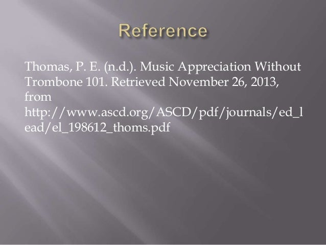Thomas, P. E. (n.d.). Music Appreciation Without Trombone 101. Retrieved November 26, 2013, from http://www.ascd.org/ASCD/...