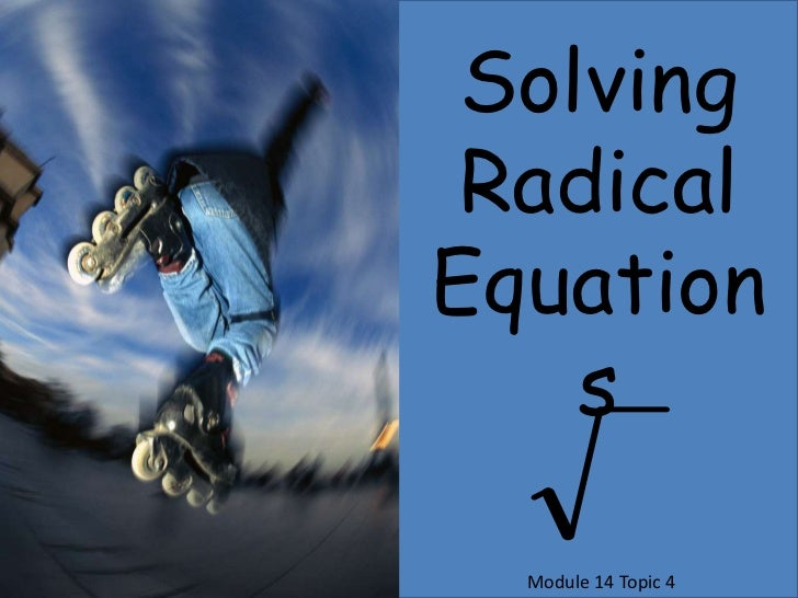 Solving <br />Radical<br />Equations<br />Module 14 Topic 4<br />