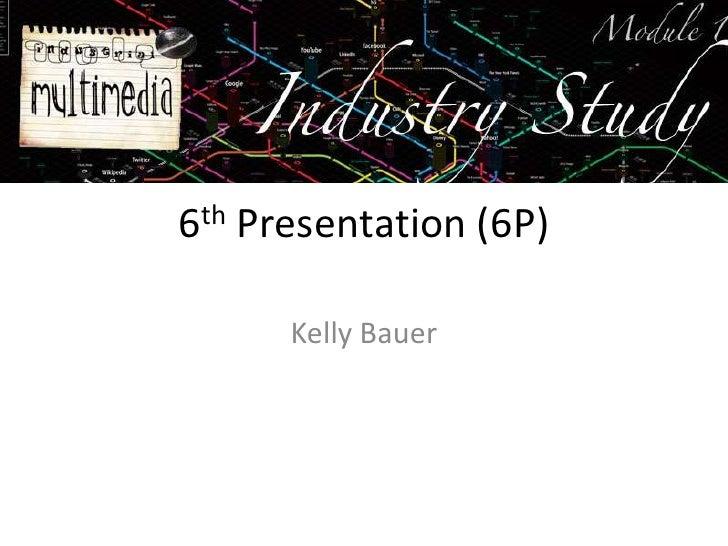 6th Presentation (6P)<br />Kelly Bauer<br />
