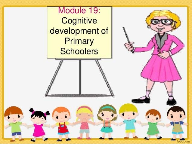 Module 19: Cognitive development of Primary Schoolers