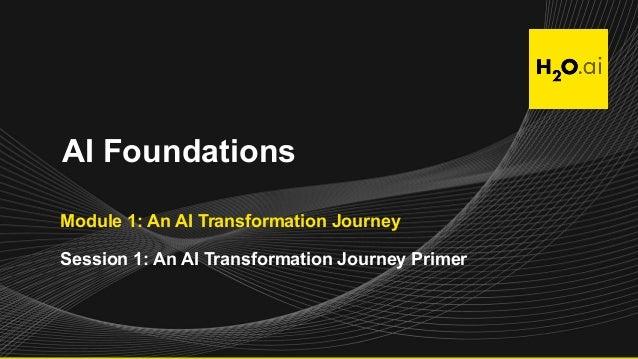 AI Foundations Module 1: An AI Transformation Journey Session 1: An AI Transformation Journey Primer