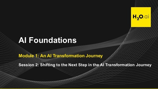 AI Foundations Module 1: An AI Transformation Journey Session 2: Shifting to the Next Step in the AI Transformation Journey
