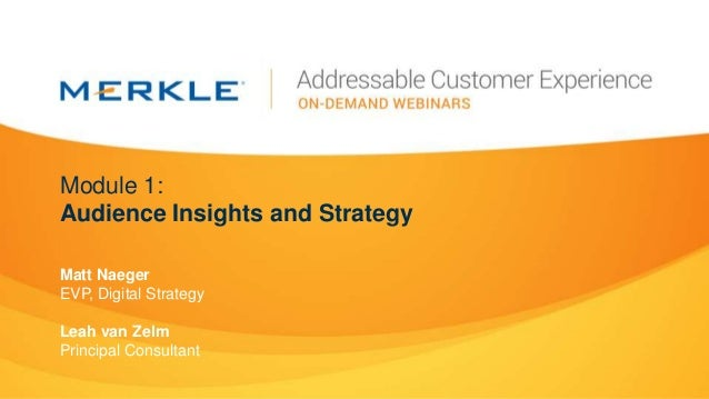 Module 1: Audience Insights and Strategy Matt Naeger EVP, Digital Strategy Leah van Zelm Principal Consultant