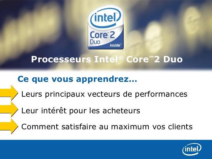 Processeurs Intel® Core™2 DuoCe que vous apprendrez…Leurs principaux vecteurs de performancesLeur intérêt pour les acheteu...