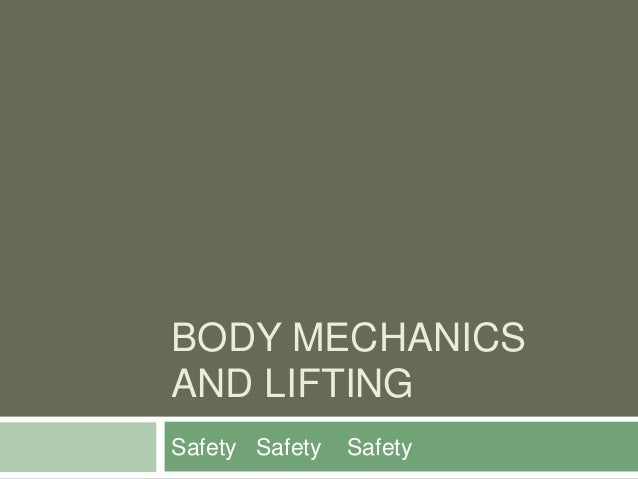BODY MECHANICS AND LIFTING Safety Safety Safety
