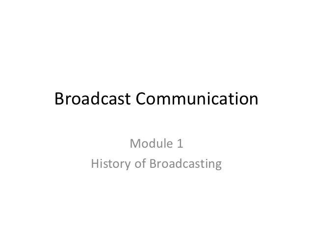 Broadcast Communication           Module 1    History of Broadcasting