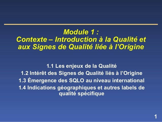 1 Module 1 : Contexte – Introduction à la Qualité et aux Signes de Qualité liée à l'Origine 1.1 Les enjeux de la Qualité 1...