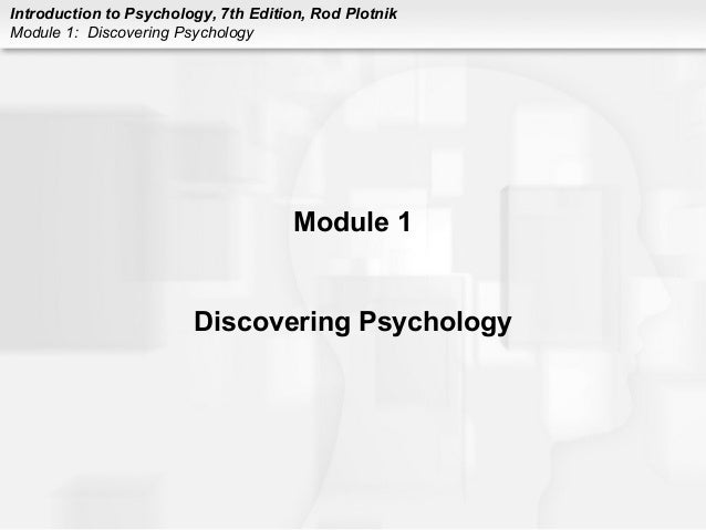 Introduction to Psychology, 7th Edition, Rod Plotnik  Module 1: Discovering Psychology  Module 1  Discovering Psychology